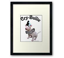 Cry Bullie Framed Print