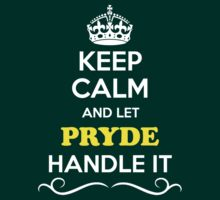 Keep Calm and Let PRYDE Handle it by yourname