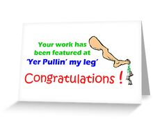 'Yer Pullin' my leg' - featured banner - heres hoping ! Greeting Card
