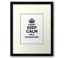 I can't keep calm I'm a SHAKESPEARE Framed Print