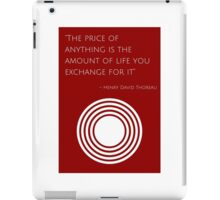 """""""The price of anything is the amount of life you exchange for it"""" – Henry David Thoreau iPad Case/Skin"""