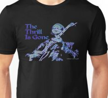 The Thrill Is Gone Unisex T-Shirt