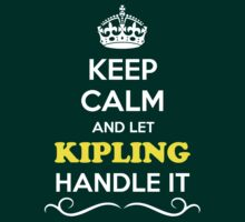 Keep Calm and Let KIPLING Handle it by Neilbry