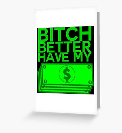 B**** BETTER HAVE MY MONEY [STACKS] Greeting Card