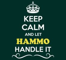 Keep Calm and Let HAMMO Handle it by gradyhardy