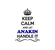Keep Calm and Let ANAKIN Handle it Photographic Print