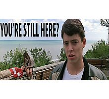 You're Still Here? Ferris Bueller Shirt Photographic Print