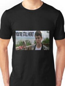 You're Still Here? Ferris Bueller Shirt Unisex T-Shirt