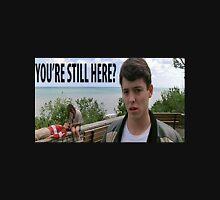You're Still Here? Ferris Bueller Shirt Unisex T-Shirt