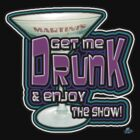 Get me Drunk and Enjoy the Show! by woodywhip