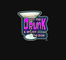 Get me Drunk and Enjoy the Show! Unisex T-Shirt