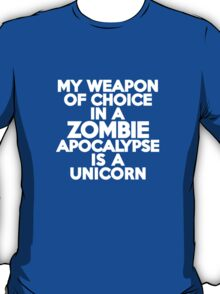 My weapon of choice in a Zombie Apocalypse is a unicorn T-Shirt