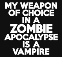My weapon of choice in a Zombie Apocalypse is a vampire by onebaretree