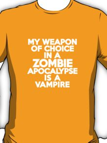 My weapon of choice in a Zombie Apocalypse is a vampire T-Shirt