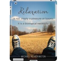 Relaxation is a Necessity iPad Case/Skin