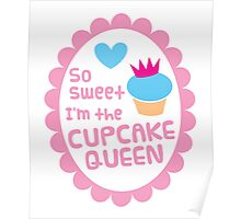 So sweet I'm the CUPCAKE QUEEN Poster
