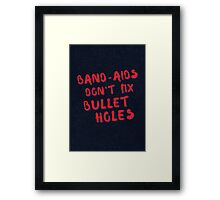 Band-aids don't fix bullet holes Framed Print
