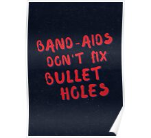Band-aids don't fix bullet holes Poster