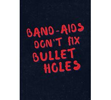 Band-aids don't fix bullet holes Photographic Print