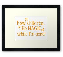 Now CHILDREN No Magic while I'm GONE Framed Print