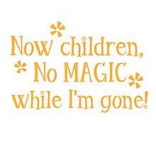 Now CHILDREN No Magic while I'm GONE Photographic Print