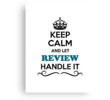 Keep Calm and Let REVIEW Handle it Canvas Print