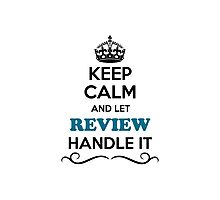 Keep Calm and Let REVIEW Handle it Photographic Print