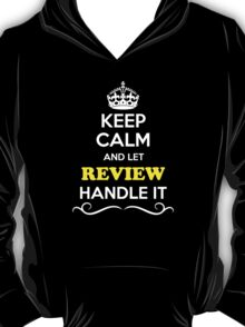 Keep Calm and Let REVIEW Handle it T-Shirt