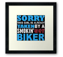 Sorry This Girl Is Already Taken By A Smokin Hot Biker - Funny Tshirts Framed Print