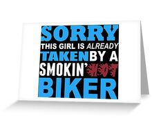 Sorry This Girl Is Already Taken By A Smokin Hot Biker - Funny Tshirts Greeting Card