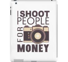 I Shoot People For Money iPad Case/Skin