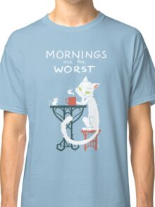 Mornings are the worst Classic T-Shirt