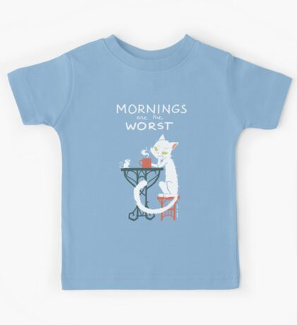 Mornings are the worst Kids Tee
