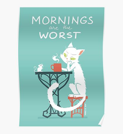 Mornings are the worst Poster