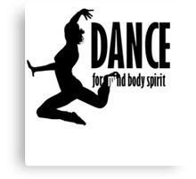 Dance for mind body and spirit Canvas Print