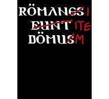 Roman's Go Home! Photographic Print