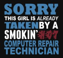 Sorry This Girl Is Already Taken By A Smokin Hot Computer Repair Technician - Funny Tshirts by custom222