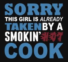 Sorry This Girl Is Already Taken By A Smokin Hot Cook - Funny Tshirts by custom222
