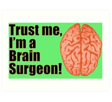 Funny Trust Me I'm a Brain Surgeon Medical Doctor Art Print