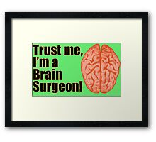Funny Trust Me I'm a Brain Surgeon Medical Doctor Framed Print