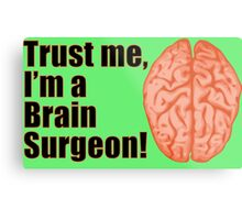 Funny Trust Me I'm a Brain Surgeon Medical Doctor Metal Print