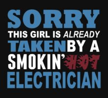 Sorry This Girl Is Already Taken By A Smokin Hot Electrician - Funny Tshirts T-Shirt