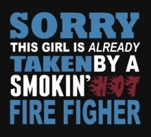 Sorry This Girl Is Already Taken By A Smokin Hot Fire Figher - Funny Tshirts by custom222
