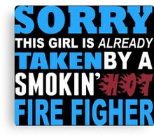 Sorry This Girl Is Already Taken By A Smokin Hot Fire Figher - Funny Tshirts Canvas Print