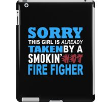 Sorry This Girl Is Already Taken By A Smokin Hot Fire Figher - Funny Tshirts iPad Case/Skin