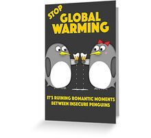 Global warming is ruining romantic moments Greeting Card