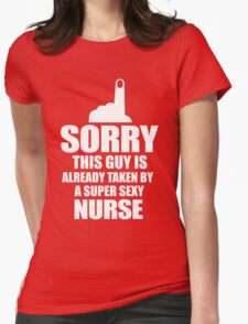 SORRY THIS GUY IS ALREADY TAKEN BY A SUPER SEXY NURSE T-Shirt