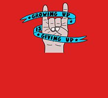 Grow Up Give Up 2 Unisex T-Shirt