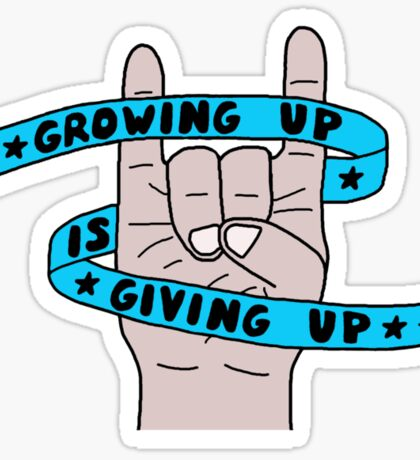 Grow Up Give Up 2 Sticker