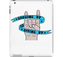 Grow Up Give Up 2 iPad Case/Skin